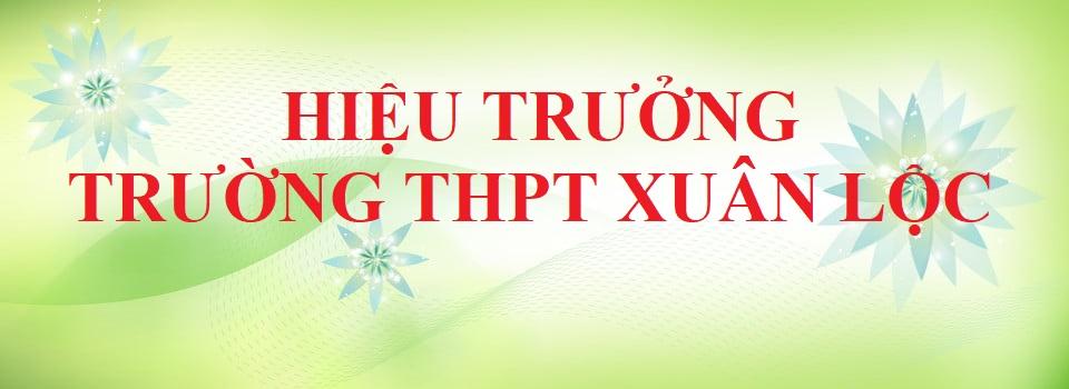HIỆU TRƯỞNG NHÀ TRƯỜNG QUA CÁC THỜI KỲ Trường THPT Xuân Lộc